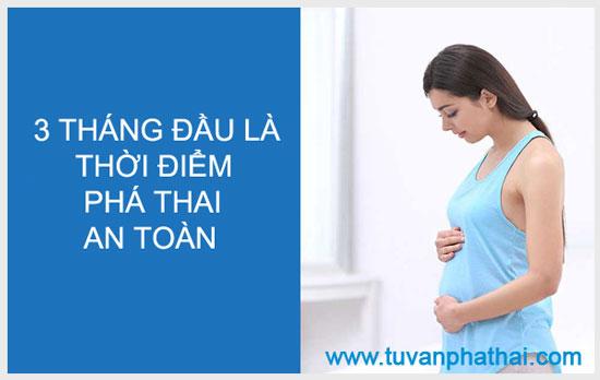 Phá thai 3 tháng đầu là thời điểm phá thai tương đối an toàn