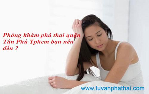 Phòng khám phá thai quận Tân Phú Tphcm bạn nên đến ?